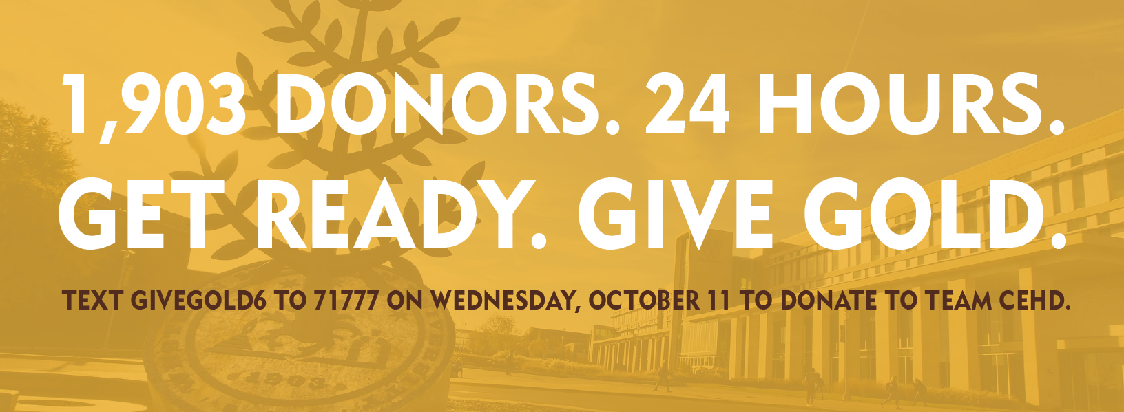 1903 donors. 24 hours. get ready. give gold. text givegold6 to 71777.