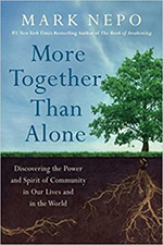 "Mark Nepo (book) writes ""More Together Than Alone"""