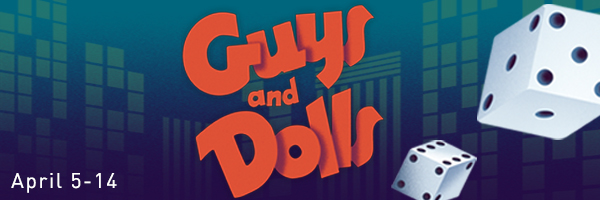 Guys and Dolls, April 5 though 14; graphic image with a pair of dice and city windows.