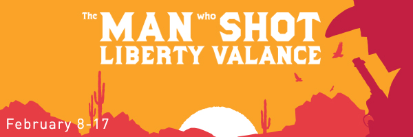 The Man Who Shot Liberty Valance, February 8 through 17; graphic design featuring cowboy silhouette and cactus with sunset.