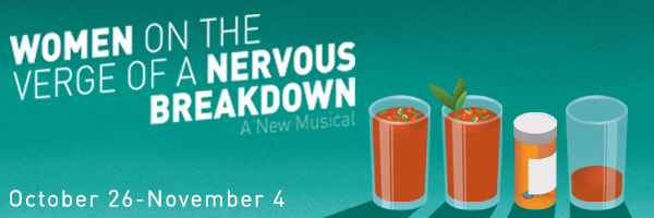 Women on the Verge of a Nervous Breakdown, October 26 through November 4; graphic design featuring three glasses of Gazpacho and one empty pill bottle.