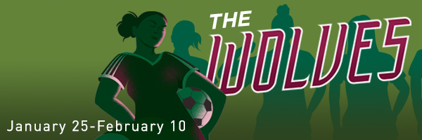The Wolves, January 25 through February 10; graphic design featuring a female soccer player.
