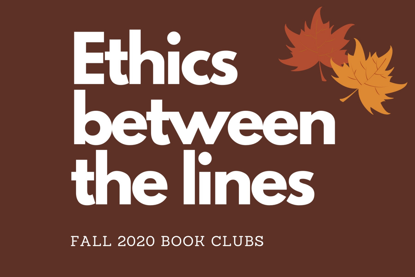 Graphic that reads Ethics between ths lines, Fall 2020 Books Clubs