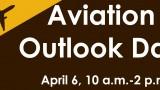 Aviation Outlook Day April 6, 10 a.m. to 2 p.m.