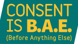 Consent is B A E Before Anything Else