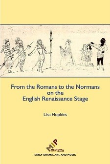 Cover of From the Romans to the Normans on the English Renaissance Stage: on a yellow background, a sketch of three soldiers with pale skin, a kneeling queen, two kneeling noblemen, and a soldier with dark skin.