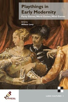Cover of Playthings in Early Modernity: Party Games, Word Games, Mind Games: an early modern image of a woman and two men playing a card game.