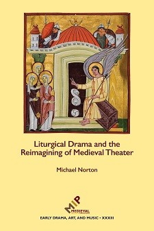 Cover of Liturgical Drama and the Reimagining of Medieval Theater: on a yellow background, a medieval image of a seated angel speaking to three haloed women.