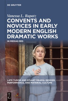 Cover image of Convents and Novices in Early Modern English Dramatic Works: a photograph of a modern actress in simple medieval clothing, hand on her chest. The title above on a blue background.