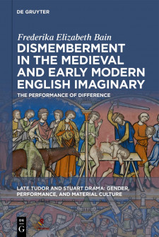 Cover image of Dismemberment in the Medieval and Early Modern English Imaginary: The Performance of Difference
