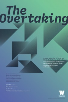 Poster art reading, The Overtaking, Friday, Dec. 1, 8 p.m., WMU's Dalton Center Multimedia Room. Tagline, An exploration of the development of industry and its impact on nature through sculpture, music, and projections.
