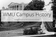 Historical photo of the former East Hall with the words, WMU Campus History, Brought to you by the Universty LIbraries .