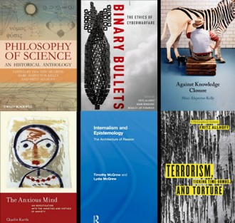 "Six books; ""Philosophy of Science;"" ""Binary Bullets;"" Against Knowledge Closure;"" ""The Anxious Mind;"" ""Internalism and Epistemology;"" Terrorism and Torture"
