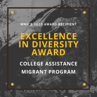 WMU's 2020 Award Recipient Excellence in Diversity Award - College Assistance Migrant Program