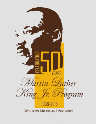 An image of Martin Luther King and text: Celebrating 50 years, Martin Luther King Jr. Program, 1968-2018, Western Michigan University.