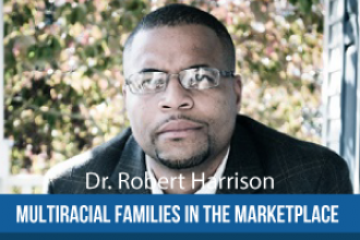 Harrison's Multiracial Families in the Marketplace Research