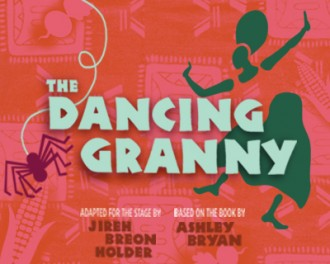 The Dancing Granny, Adapted for the Stage by Jiren Breon Holder, based on the book by Ashley Bryan, graphic with spider and a dancing woman.