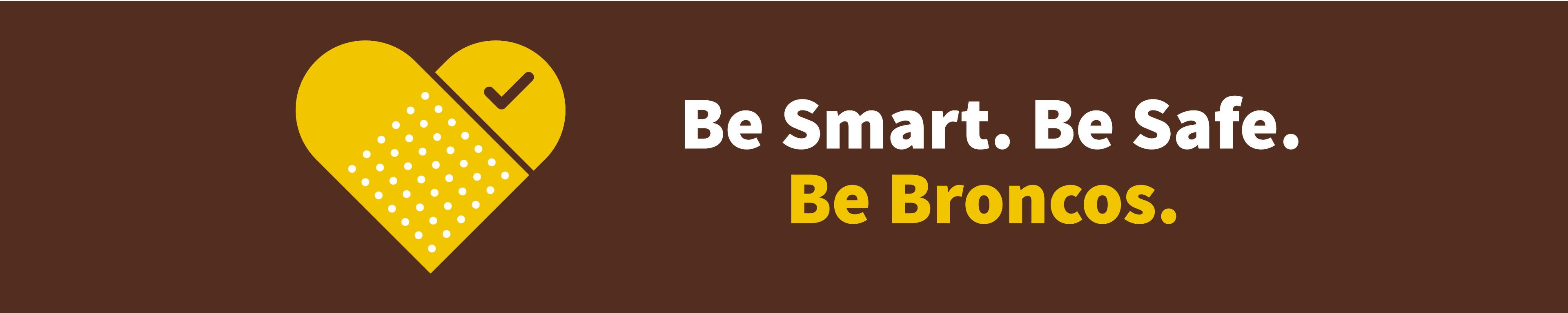 Be Smart. Be Safe. Be Broncos.