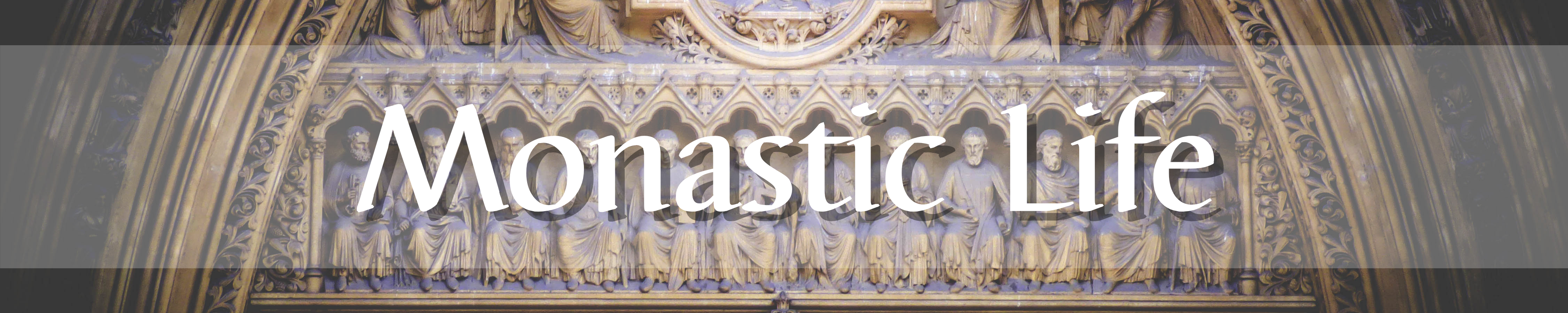 Cover image of Monastic Life: the title of the series, in white text, on a background image of stone carving on the exterior of a cathedral