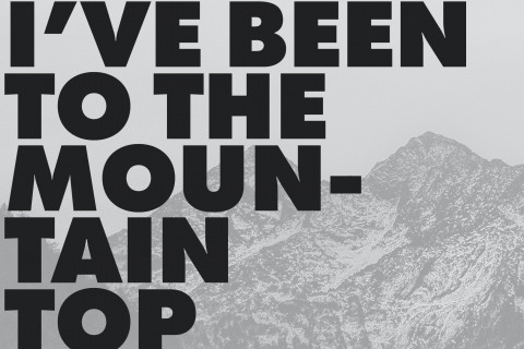 I've Been to the Mountaintop graphic