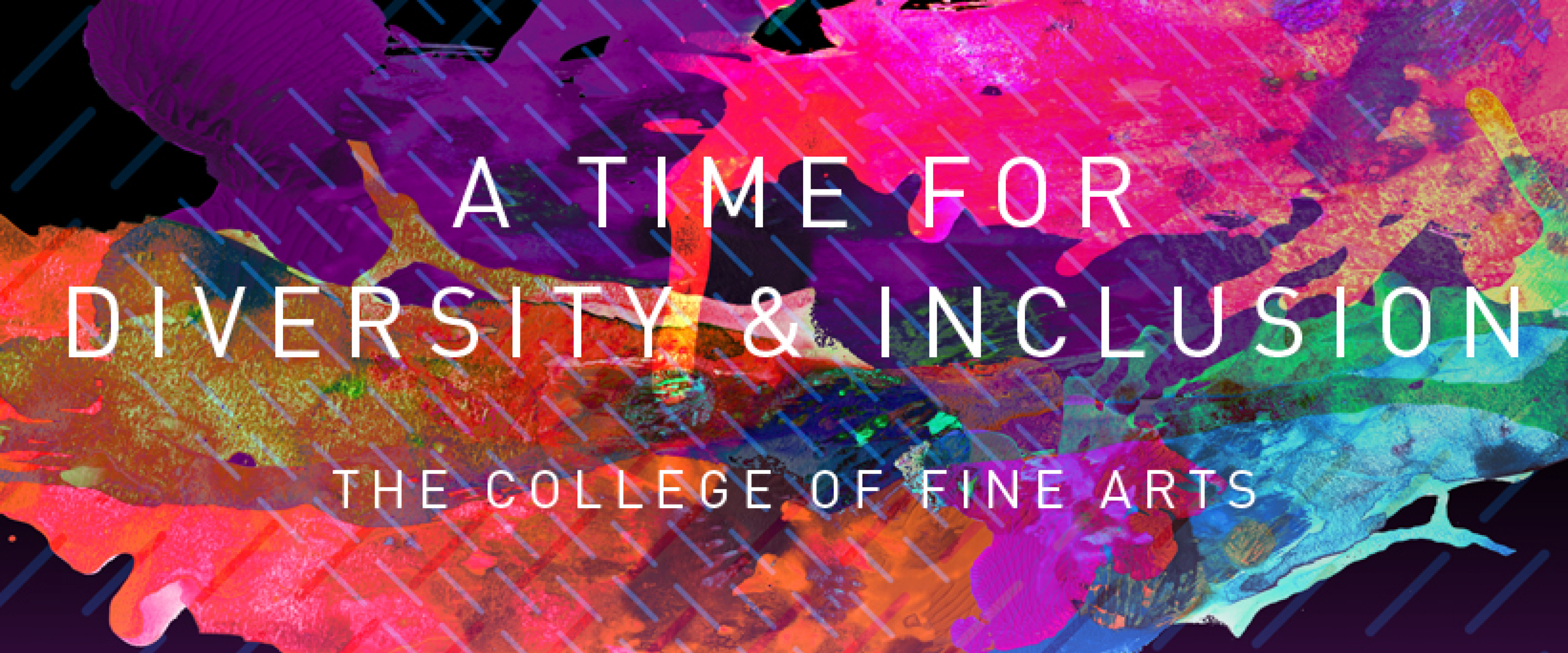 A time for diversity and inclusion, the College of Fine Arts.