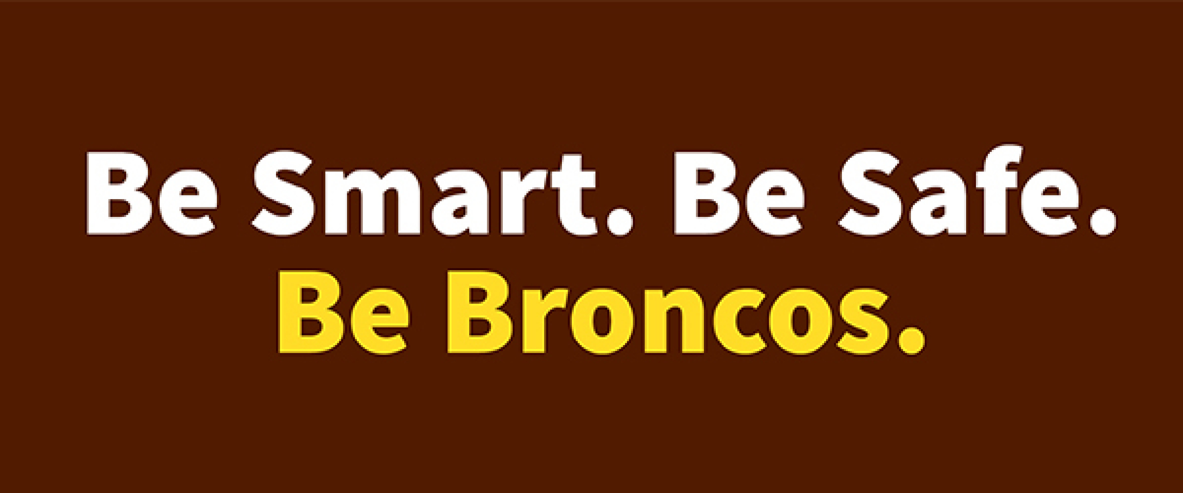 Be smart. Be safe. Be Broncos.