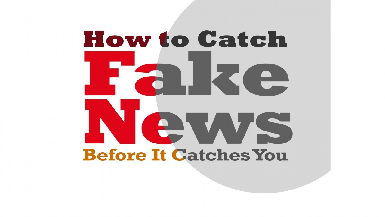 How to Catch Fake News Before It Catches You