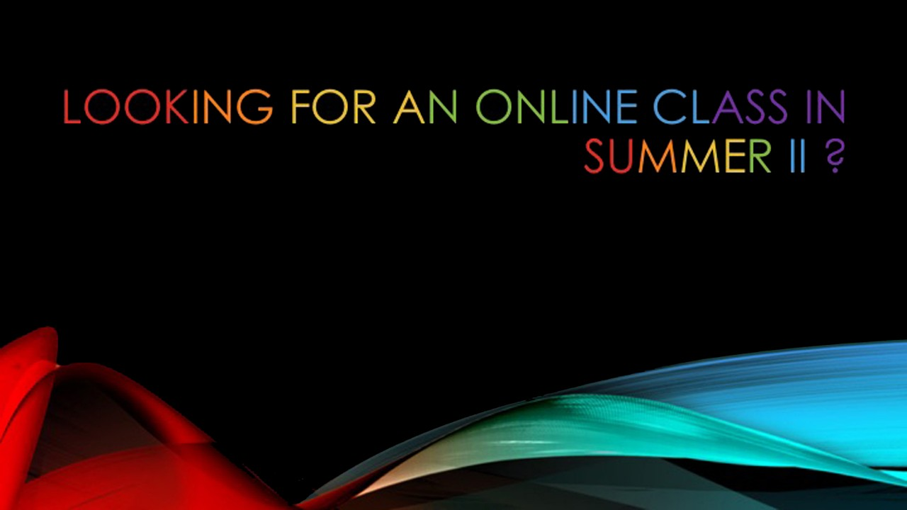 Black background, rainbow-colored graphic with question Looking for an online class in Summer II?