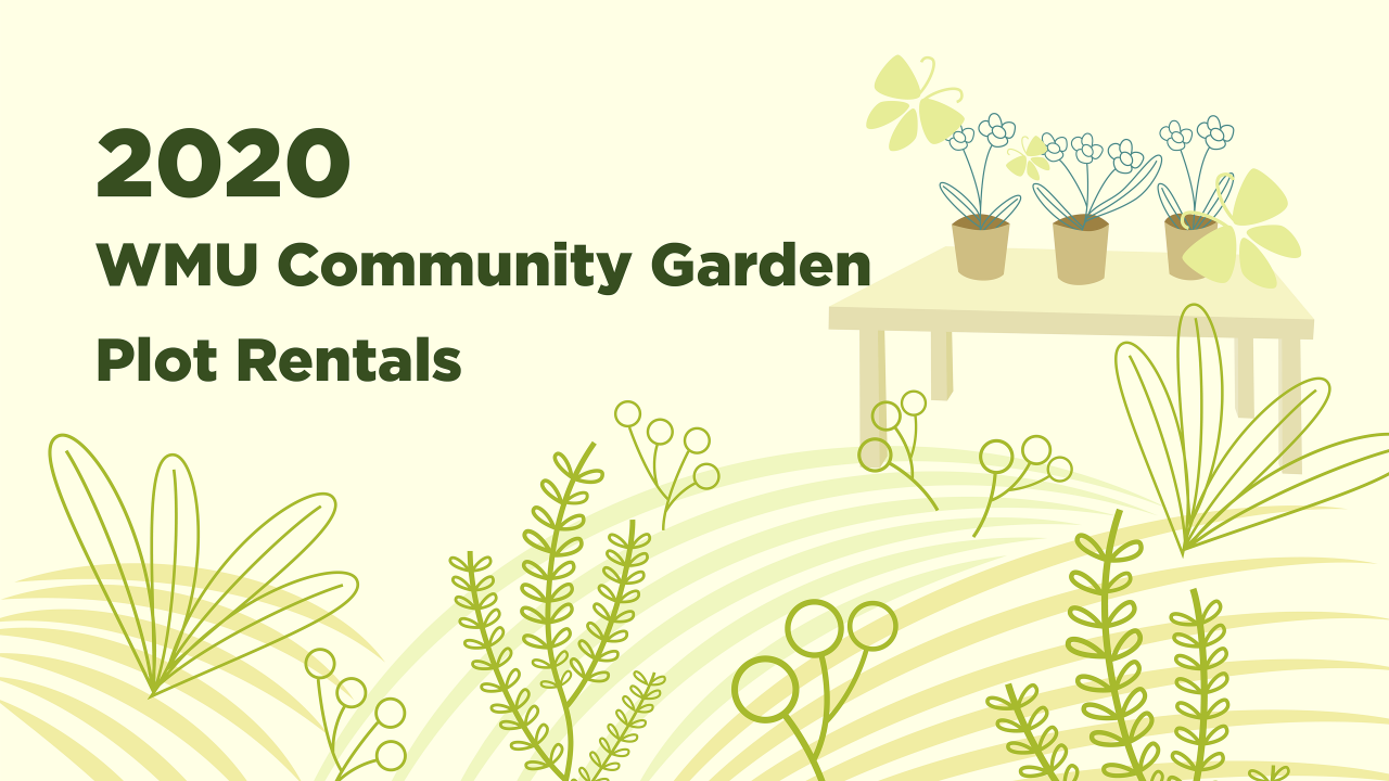 "Text says, ""2020 WMU Community Garden Plot Rentals"" The background is of plants and a table with pots of flowers."
