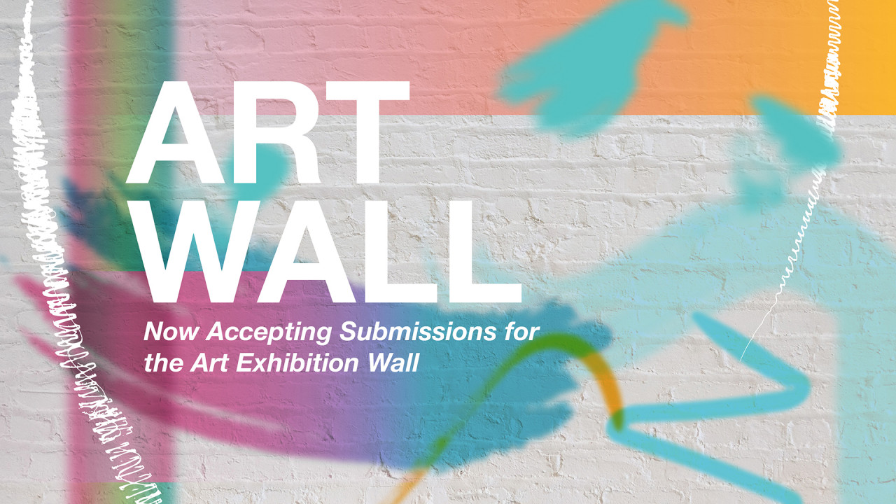 """text sayas, """"Art wall, now accepting submission for the Art Exhibition Wall"""" background of graphic is on a brick wall with multiple colors"""