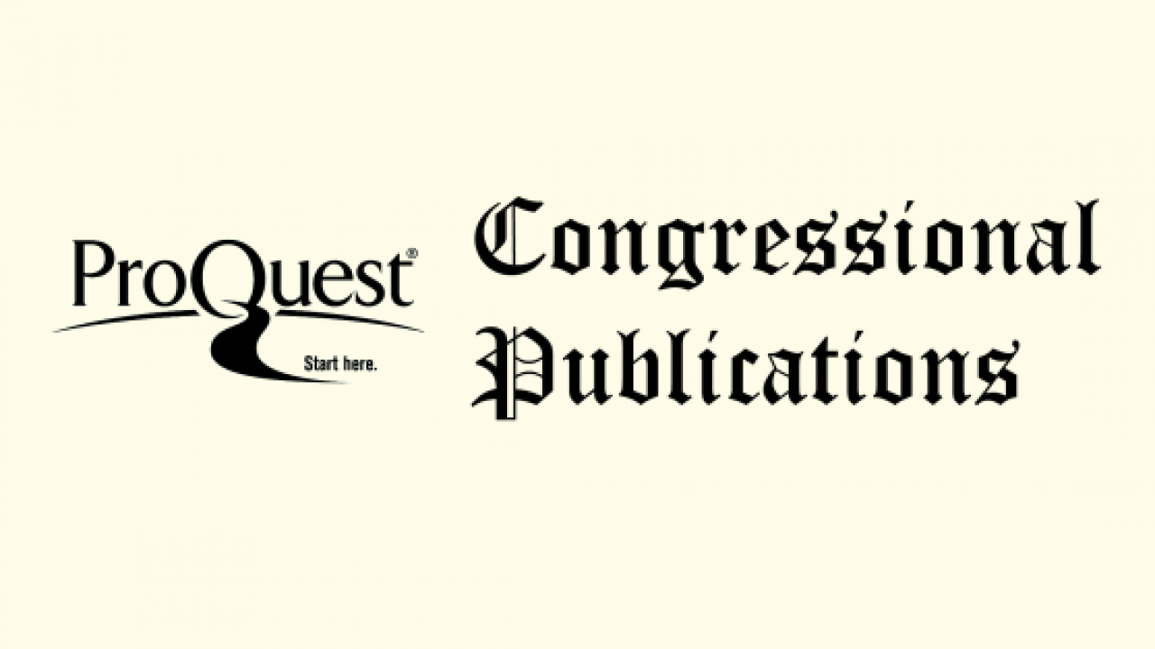 ProQuest Congressional PublicationsProQuest Congressional Publications
