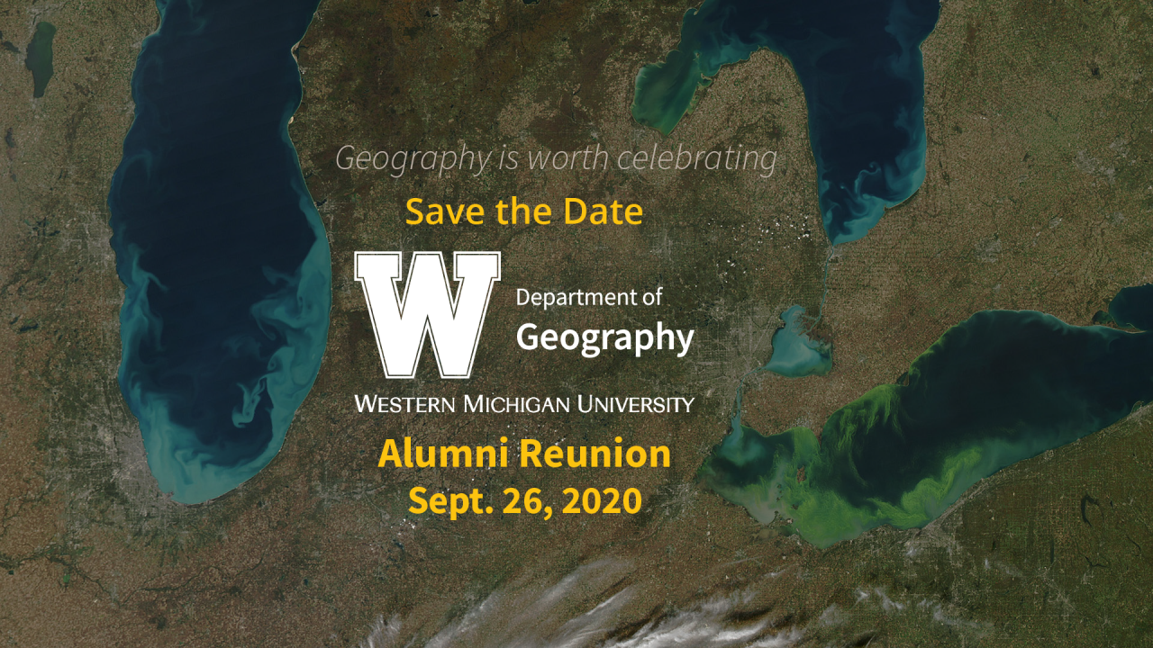 "Geography is worth celebrating. Save the Date: Alumni Reunion, Sept. 26, 2020; ""W"" logo: Department of Geography, Western Michigan University"