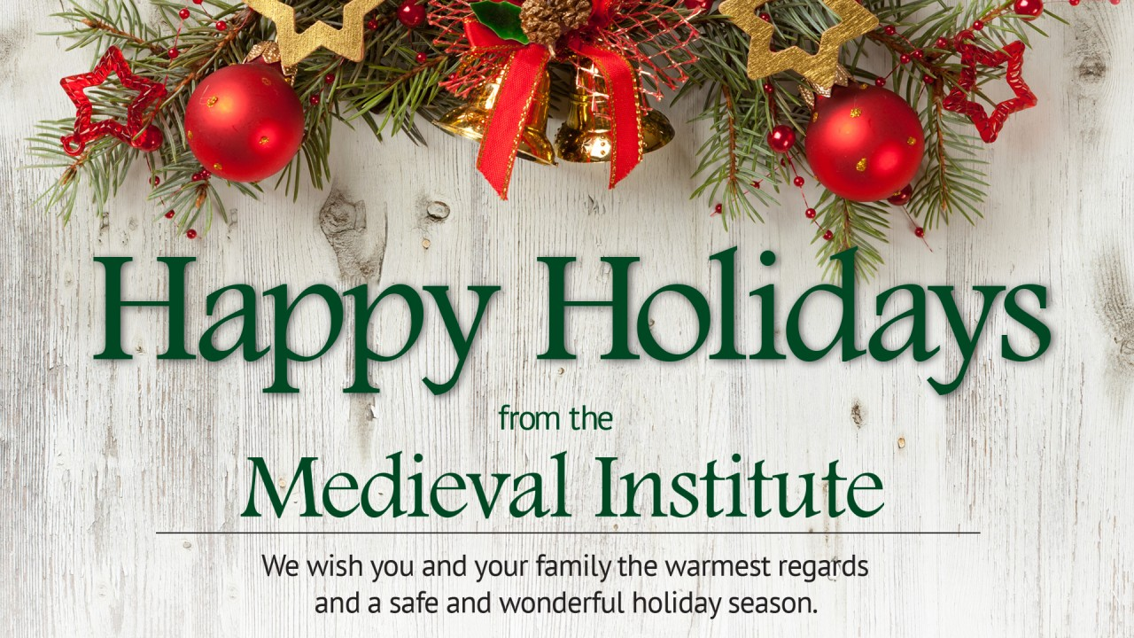 Happy holidays from the Medieval Institute. We wish you and your family the warmest regards and a safe and wonderful holiday season.