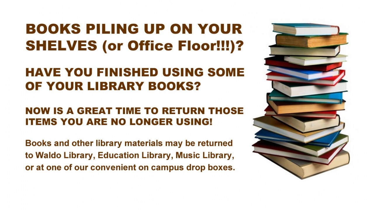 Books and other library materials may be returned to Waldo Library, Education Library, Music Library or at one of our convenient on campus drop boxes