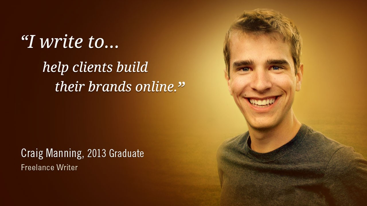 """I write to help clients build their brands online."" -Craig Manning, 2013 Graduate, Freelance Writer"