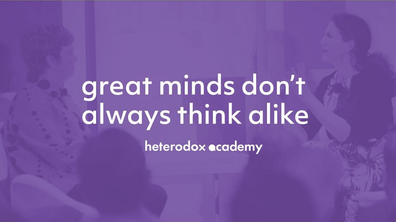 great minds don't always think alike heterodox academy