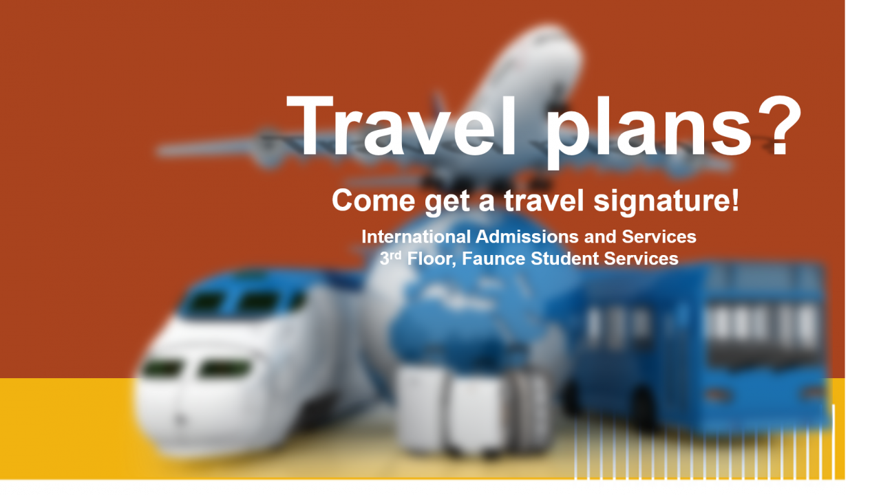 If you have travel plans, you are invited to attend a travel signature event hosted by International Admissions and Services