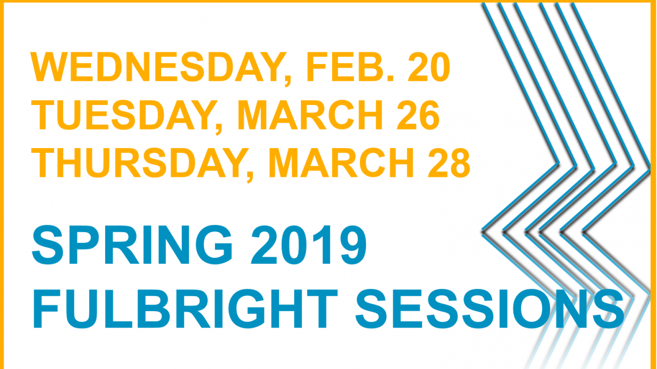 There will be three informational Fulbright sessions for Spring 2019.