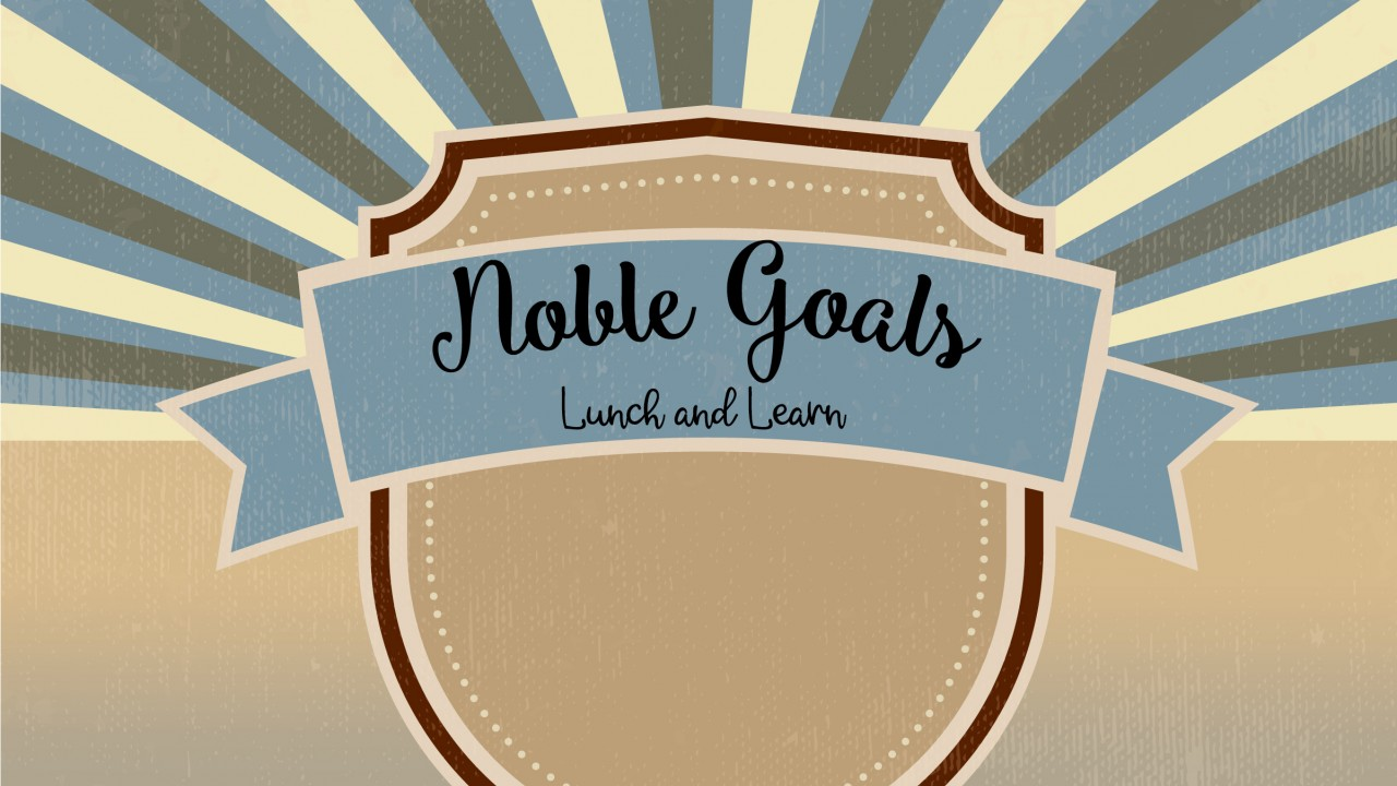 """Noble Goals identity for workshop is a beige shield with blue, grey and cream rays shooting out behind the shield. There is a blue banner over the shield that says, """"Noble Goals"""" with the words, """"Lunch and Learn"""" centered directly under it"""