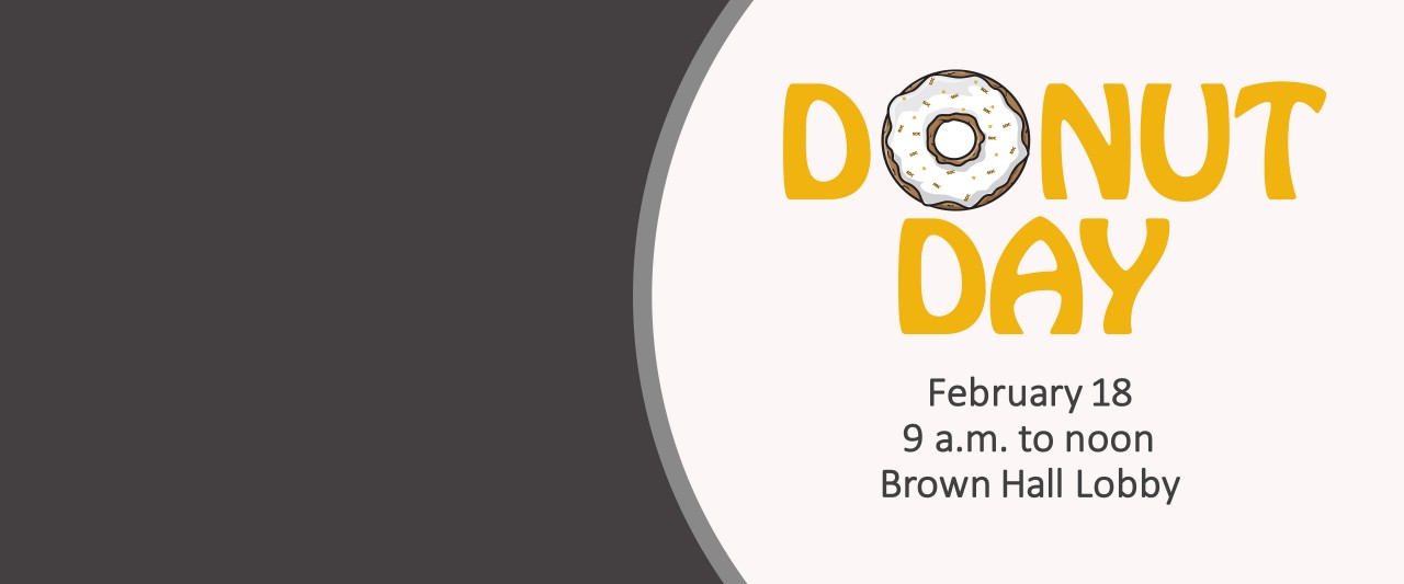 School of Communication- Donut Day. Feb 8, 2019, 9 a.m. to noon, Brown Hall