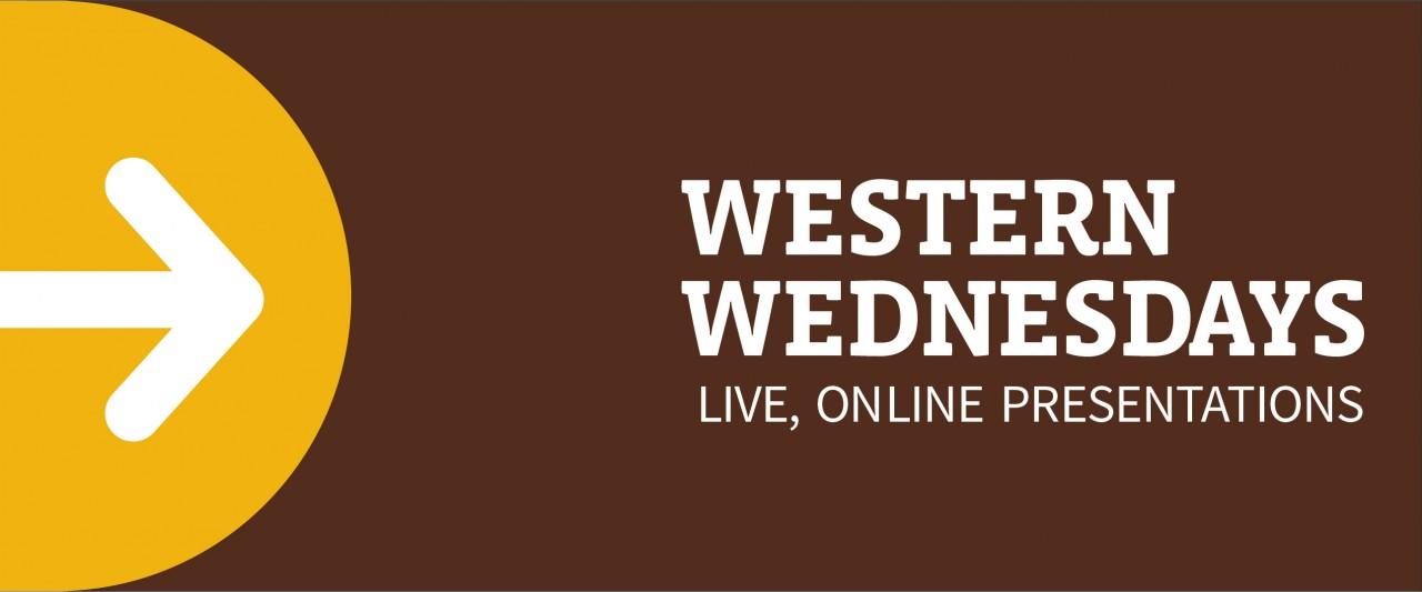 Western Wednesdays: Live, online presentations