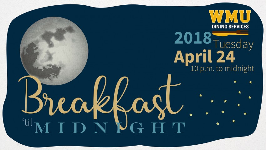 Breakfast until Midnight April 24 10 p.m. until midnight.